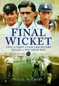 FINAL WICKET. TEST AND FIRST CLASS CRICKETERS KILLED IN THE GREAT WAR