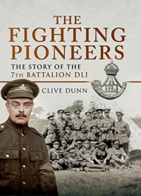 FIGHTING PIONEERS.7TH., BN DURHAM L.I. IN THE GREAT WAR