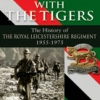 MARCHING WITH THE TIGERS.The History of the Royal Leicestershire Regiment 1955-1975