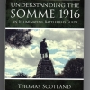UNDERSTANDING THE SOMME 1916 - BATTLEFIELD GUIDE