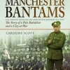 THE MANCHESTER BANTAMS IN THE GREAT WAR