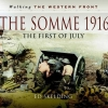 WALKING THE WESTERN FRONT; SOMME 1916. THE FIRST OF JULY